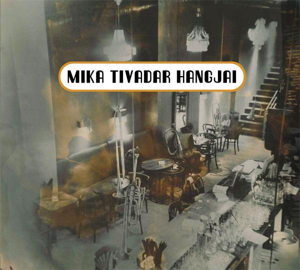 Mika Tivadar Hangjai